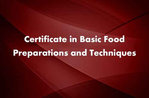 Certificate in Basic Food Preparations and Techniques